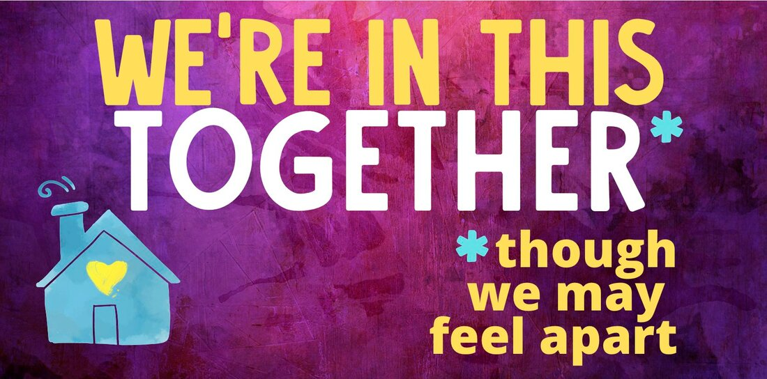 We are in this together although we may feel apart