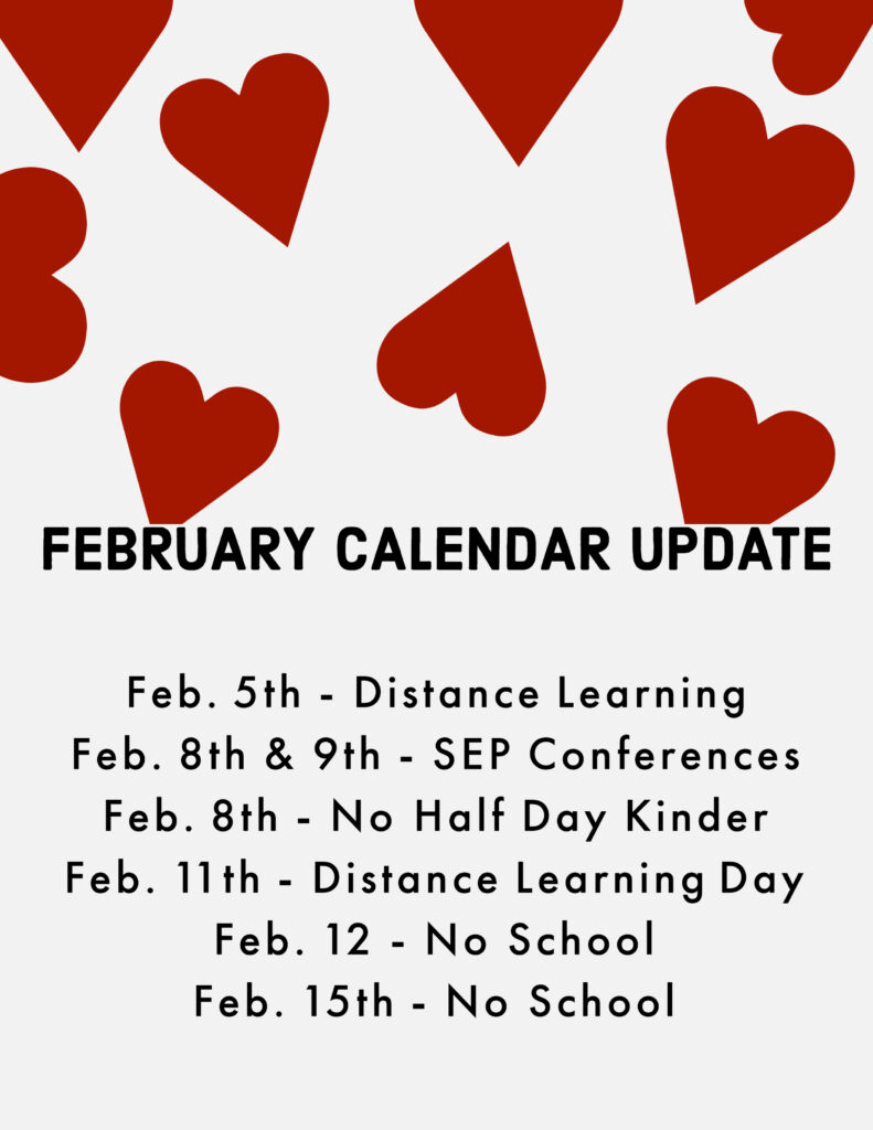 Important February Dates Feb. 5th - Distance Learning Feb. 8th & 9th - SEP Conferences  Feb. 8th - No Half Day Kinder Feb. 11th - Distance Learning Day Feb. 12 - No School Feb. 15th - No School