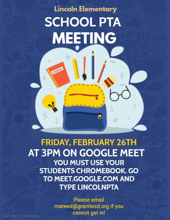 Lincoln Elementary School PTA meeting  Friday, February 26 at 3 p.m. on Google Meet.   You must use your student's chromebook. Go to meet.google.com and type in Lincolnpta.  Please email mareed@granitesd.org if you cannot get in!