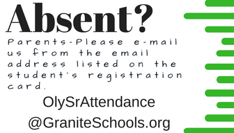 Absent? Parents please email us from the email address listed on teh student's registrationc ard. olysrattendance@graniteschools.org